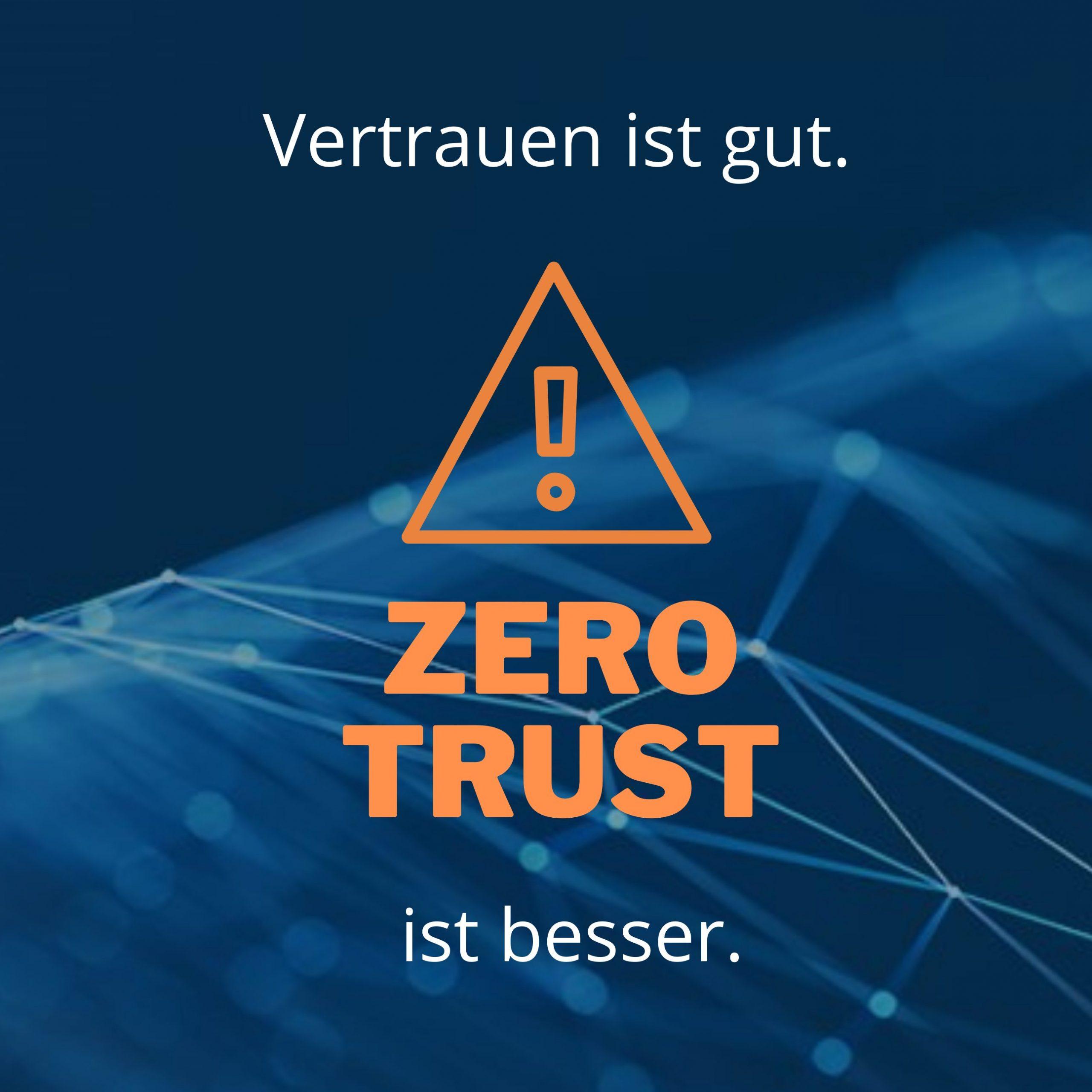 ZERO TRUST – altes Konzept hoch im Kurs